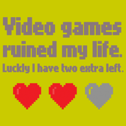 Video games ruined my life!