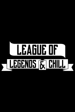 League of Legends & Chill,