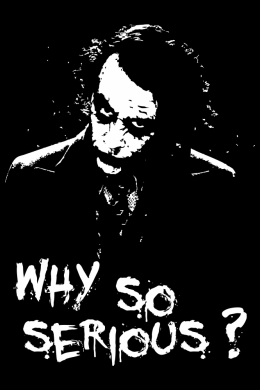 Why So Serious?? ,