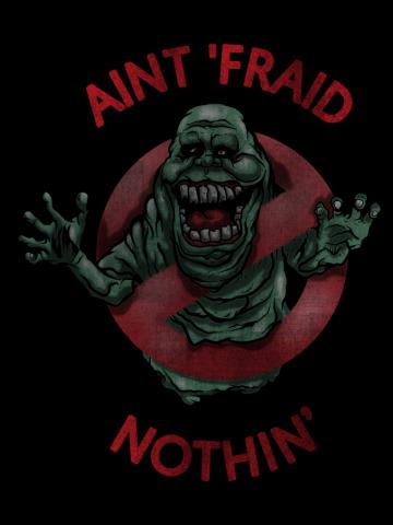 AINT 'FRIAD NOTHIN'