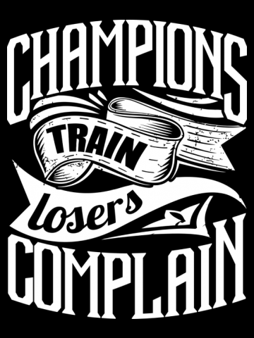 Champions train, Loosers complain