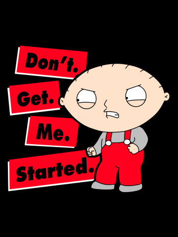 Dont get me started - Stewie Family Guy