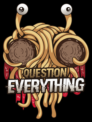 """Flying Spaghetti Monster """"Question Everything"""""""