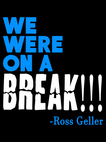 Friends Quote - We Were On A Break!