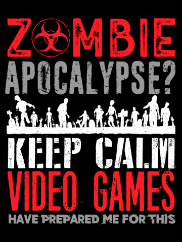 Gamer Zombie Apocalypse Keep Calm Video Games Have Prepared Me For This