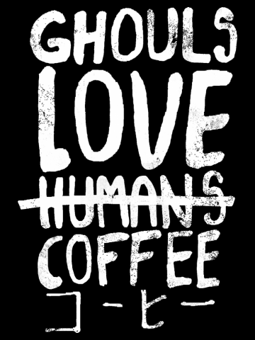 Ghouls Love humans coffee