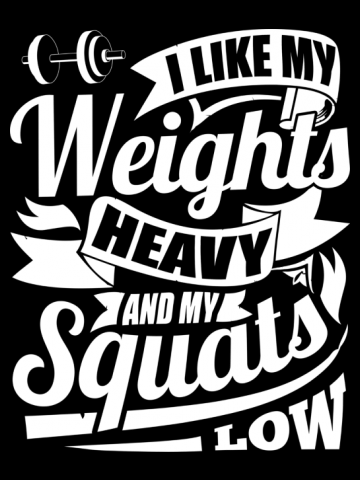 I Like My Weights Heavy & My Squats Low