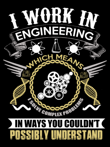 I WORK IN ENGINEERING