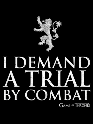 I demand a trial by combat - Game of Thrones