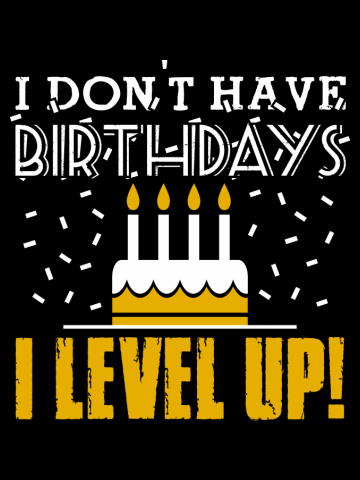I don't have birthdays - I level up!