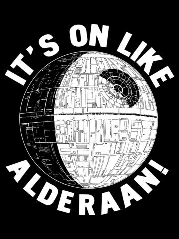 It's On Like Alderaan