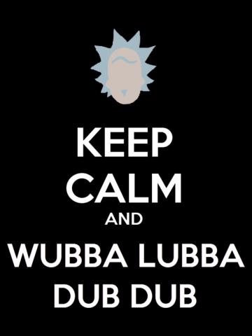Keep Calm And Wubba Lubba Dub Dub