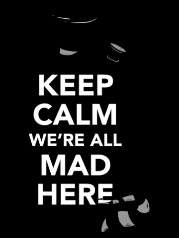 Keep calm we are all mad