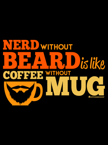 NERD WITHOUT BEARD IS LIKE COFFEE WITHOUT MUG