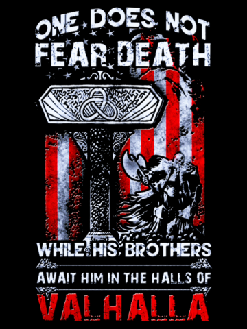 One does not fear death while his brother await him in the hall of Valhalla