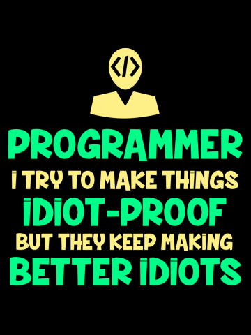 Programmer-Try to make things idiot-proof