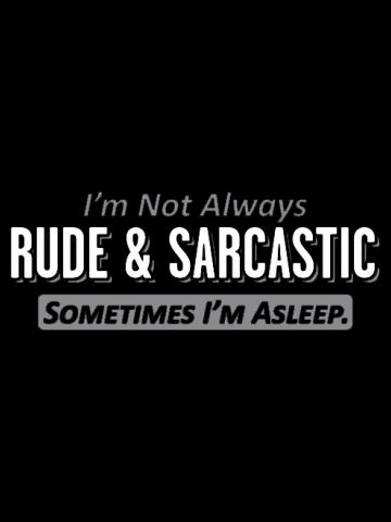 Rude & Sarcastic