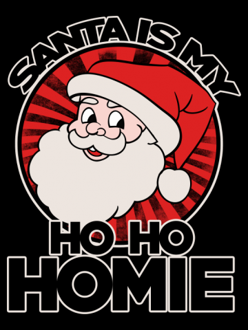 Santa is my homie ho ho homie