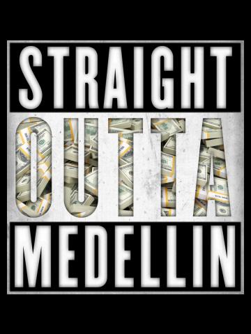 Straight outa Medellin