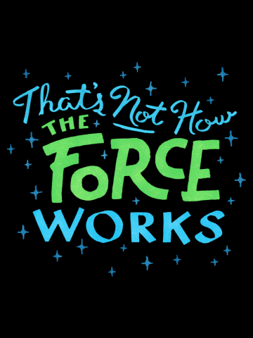 That's Not How The Force Works — Han Solo