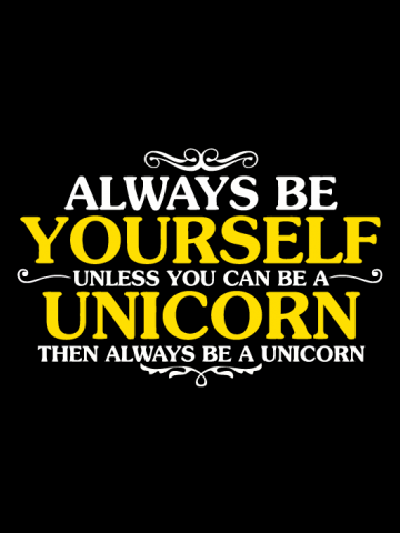 Always Be Yourself unless you can be an unicorn
