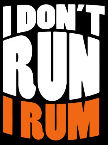 I dont run I Rum