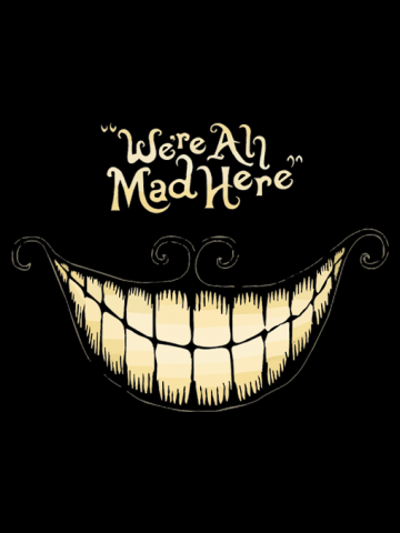 Were All Mad Here - Alice in Wonderland