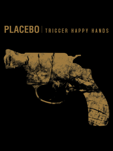 Trigger happy hands -Placebo
