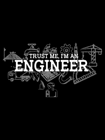 Trust me, I am an Engineer