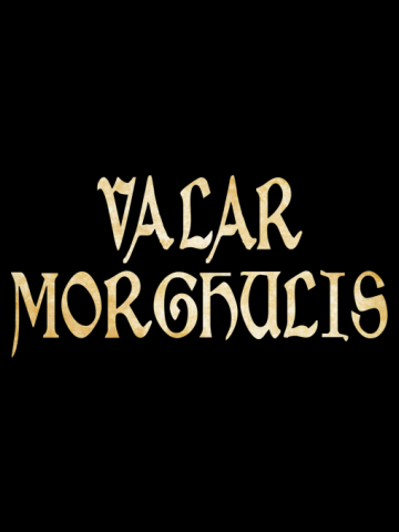 Valar Morghulis - Game of Thrones