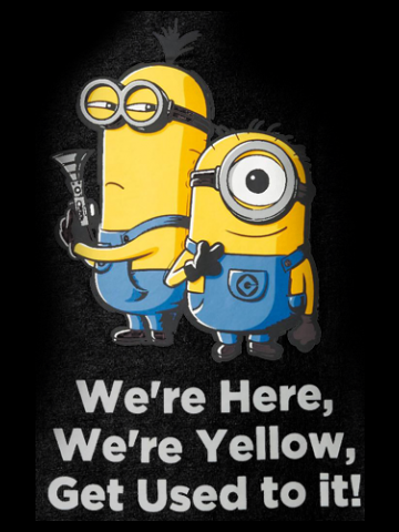 We're here, get used to it - Minions