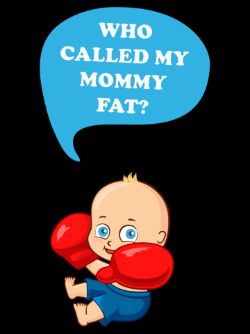 Who called my mommy fat
