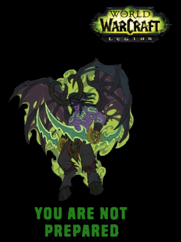 You are not prepared- illidan-legion