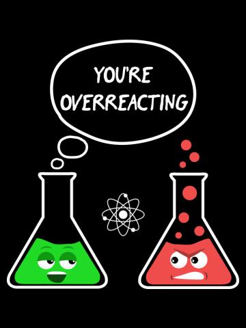 You're Overreacting