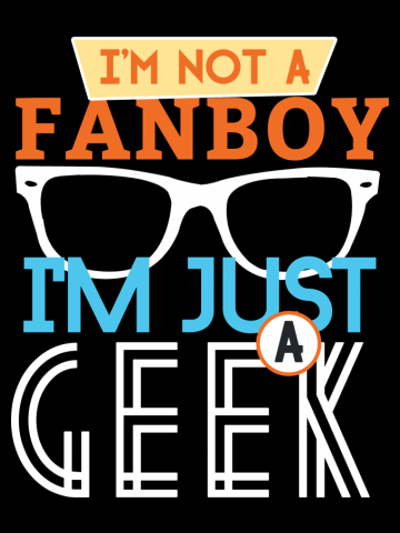 I am not a fanboy, i'm just a geek