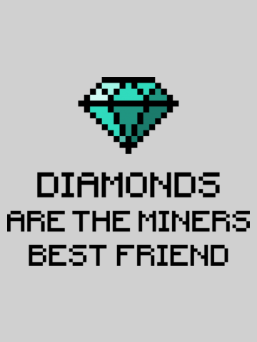 Dimonds are miners best friends - Minecraft