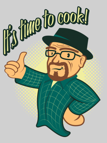 It's time to cook - Breaking Bad