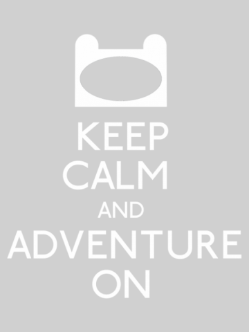 Keep Calm an Adventure On - Adventure Time
