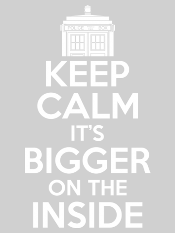 Keep calm it's bigger inside - Doctor Who