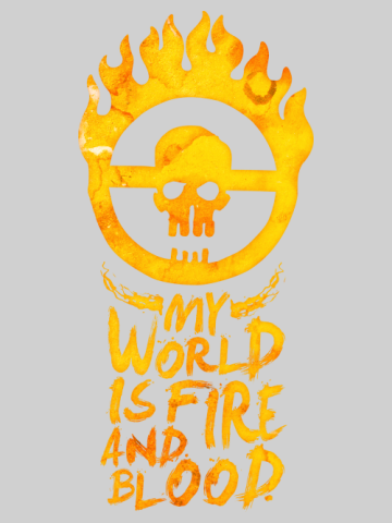 My world is fire and blood - Mad Max