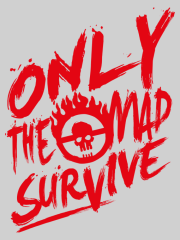 Only the mad survive - Mad Max