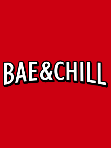 Bae and chill