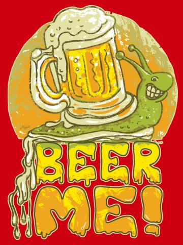 Beer Me Now I'd Rather Drown Like a Slug