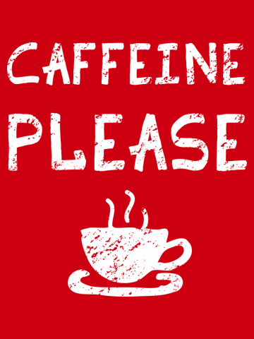 Caffeine Please
