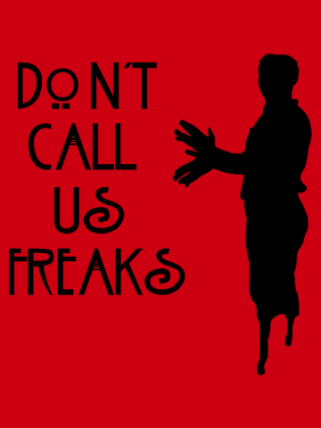 Don't Call Us Freaks