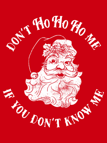 Don't Ho Ho Ho Me If You Don't Know Me