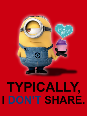 I tipycaly don't share - Minions
