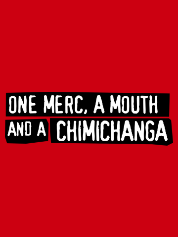 One Merc, A Mouth And A Chimichanga