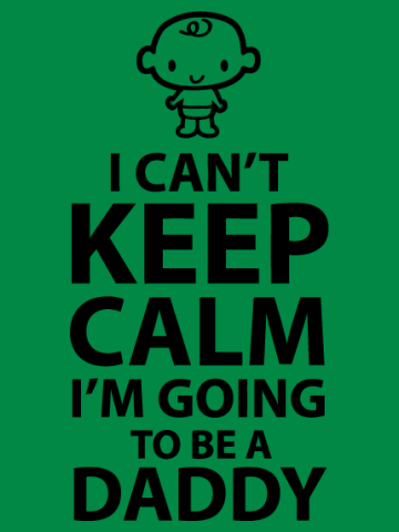 I can't keep calm - I'm going to be a daddy