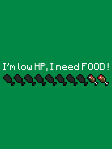 I'm low HP, I need food !